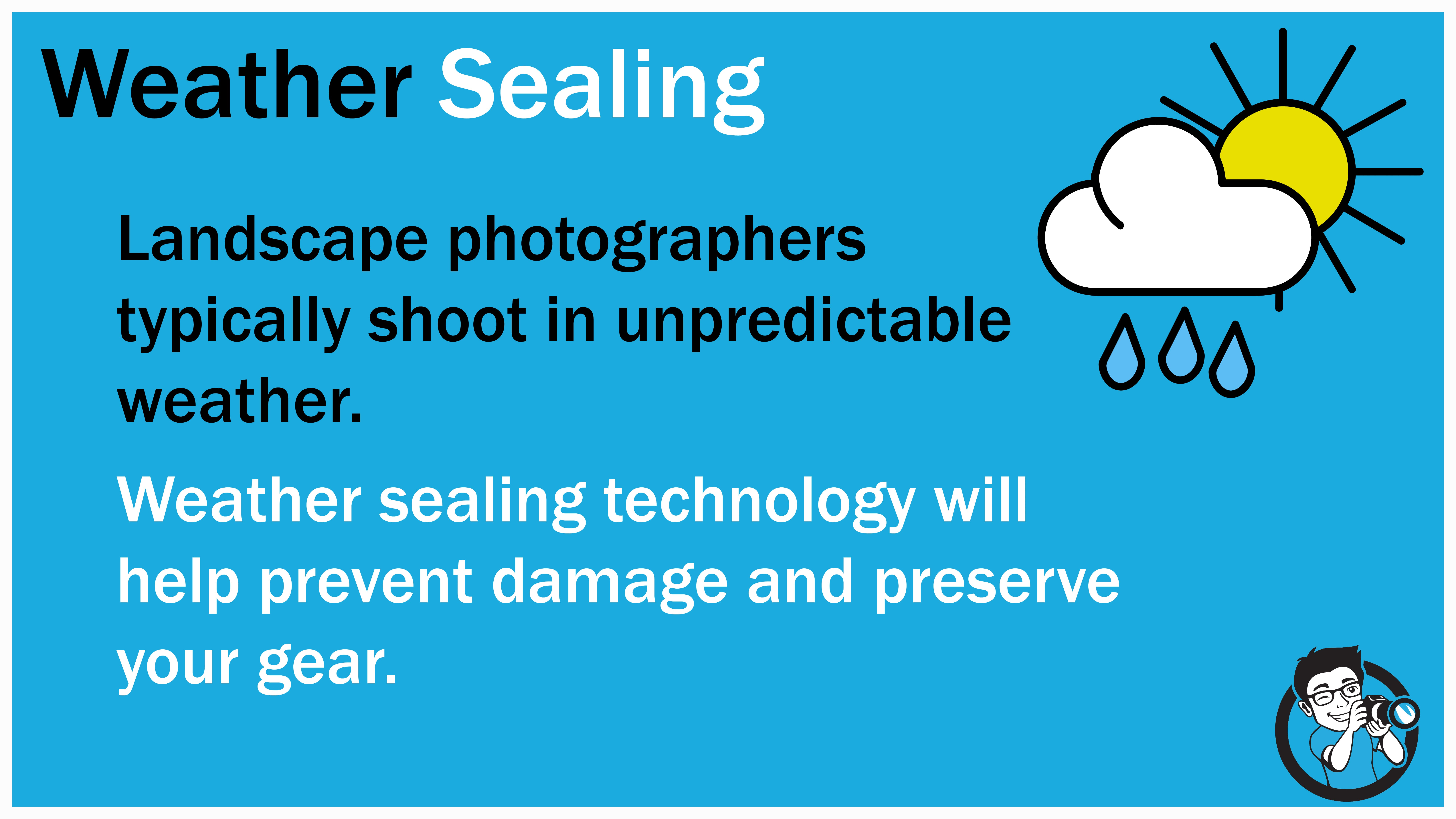 Due to the unpredictablity of weather, weather-sealing is a really useful protective measure for landscape photographers.