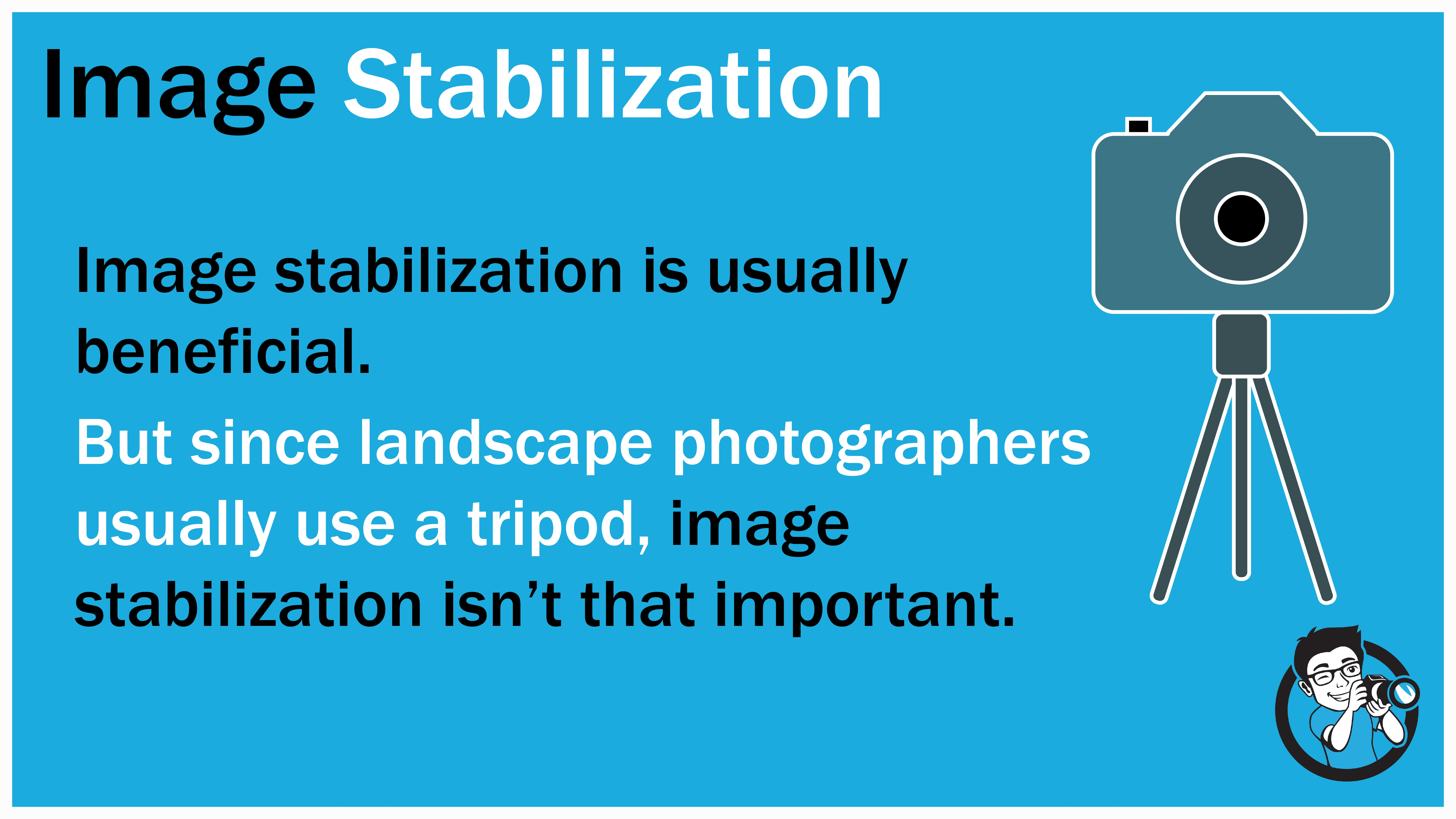 Image stabilization is typically a good choice for photographers but it isn't always necessary for landscape photographers.
